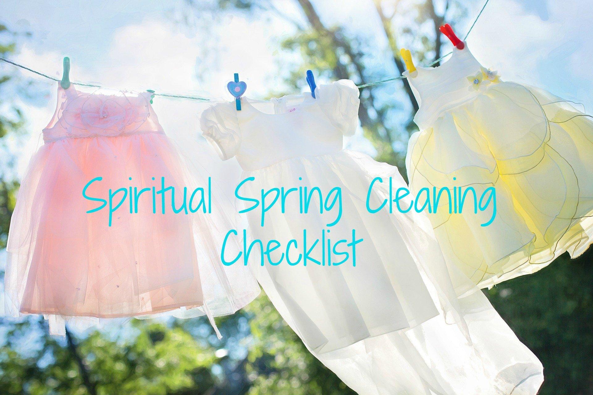Spiritual Spring Cleaning Checklist https://beckielindsey16.com/2017/03/27/spiritual-spring-cleaning-checklist/